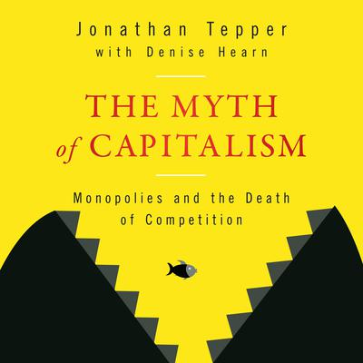 The Myth of Capitalism by Jonathan Tepper audiobook