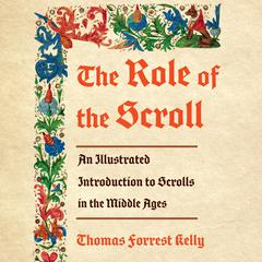 The Role of the Scroll by Thomas Forrest Kelly audiobook