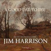 A Good Day to Die by  Jim Harrison audiobook
