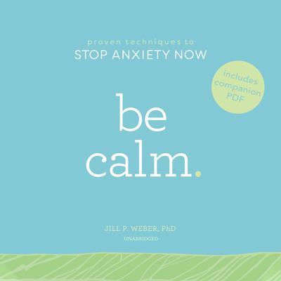 Be Calm by Jill P. Weber audiobook