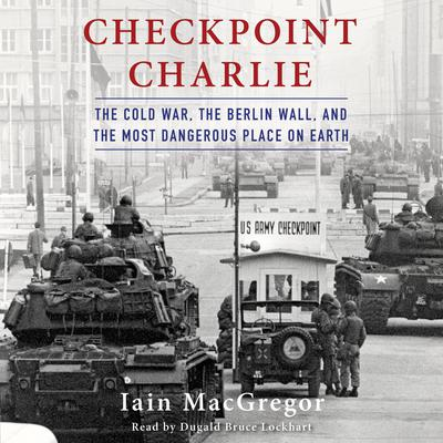 Checkpoint Charlie by Iain MacGregor audiobook