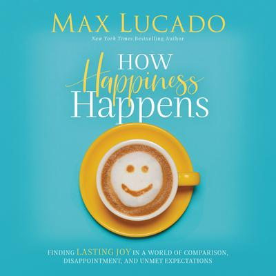 How Happiness Happens by Max Lucado audiobook