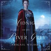 Midnight on the River Grey by  Abigail Wilson audiobook