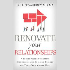 Renovate Your Relationships by Scott Vaudrey, MD audiobook