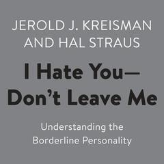 I Hate You--Don't Leave Me by Jerold J. Kreisman audiobook