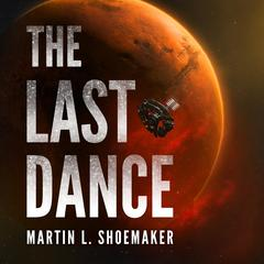 The Last Dance by Martin L. Shoemaker audiobook
