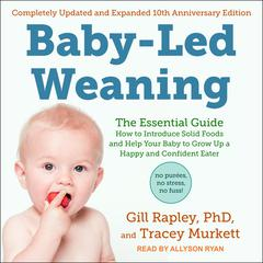 Baby-Led Weaning, Completely Updated and Expanded Tenth Anniversary Edition by Gill Rapley audiobook