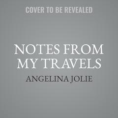 Notes from My Travels by Angelina Jolie audiobook
