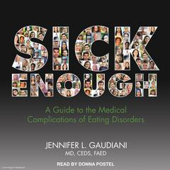 Sick Enough by Jennifer L. Gaudiani, MD, CEDS, FAED audiobook