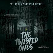 The Twisted Ones by  T. Kingfisher audiobook