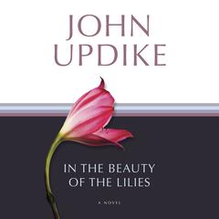In the Beauty of the Lilies by John Updike audiobook