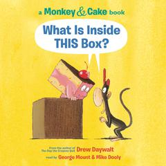 Monkey and Cake: What is Inside This Box? by Drew Daywalt audiobook