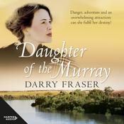 Daughter Of The Murray by  Darry Fraser audiobook