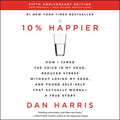 10% Happier Revised Edition by Dan Harris audiobook