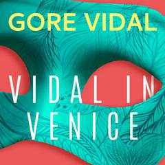 Vidal in Venice by Gore Vidal audiobook