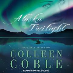 Alaska Twilight by Colleen Coble audiobook