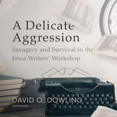 A Delicate Aggression by David O. Dowling audiobook