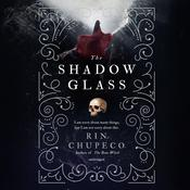 The Shadow Glass by  Rin Chupeco audiobook