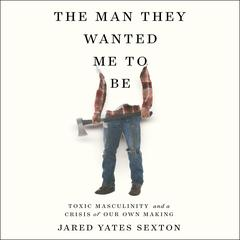 The Man They Wanted Me to Be by Jared Yates Sexton audiobook