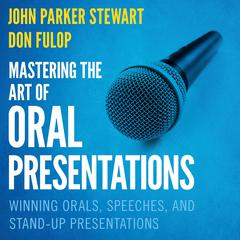 Mastering the Art of Oral Presentations by John Parker Stewart audiobook