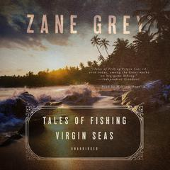 Tales of Fishing Virgin Seas by Zane Grey audiobook