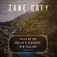 Tales of the Angler's Eldorado, New Zealand by Zane Grey audiobook