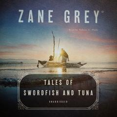 Tales of Swordfish and Tuna by Zane Grey audiobook
