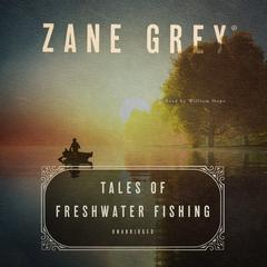 Tales of Freshwater Fishing by Zane Grey audiobook