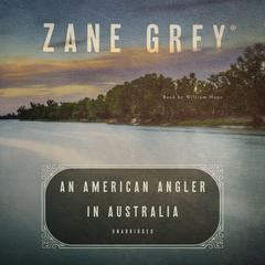 An American Angler in Australia by Zane Grey audiobook