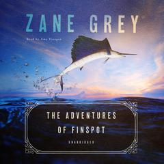 The Adventures of Finspot by Zane Grey audiobook