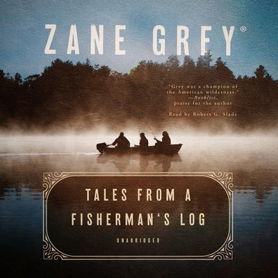 Tales from a Fisherman's Log by Zane Grey audiobook