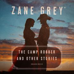 The Camp Robber, and Other Stories by Zane Grey audiobook