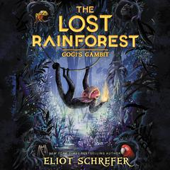 The Lost Rainforest #2: Gogi's Gambit by Eliot Schrefer audiobook