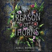 A Treason of Thorns by  Laura E. Weymouth audiobook