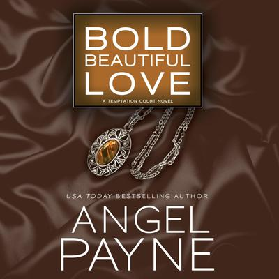 Bold Beautiful Love by Angel Payne audiobook