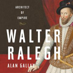 Walter Ralegh by Alan Gallay audiobook