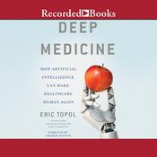 Deep Medicine by  Eric Topol MD audiobook
