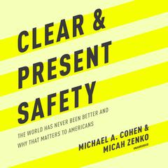 Clear and Present Safety by Michael A. Cohen audiobook