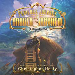 A Perilous Journey of Danger and Mayhem #2: The Treacherous Seas by Christopher Healy audiobook
