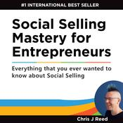 Social Selling Mastery for Entrepreneurs by  Chris J Reed audiobook