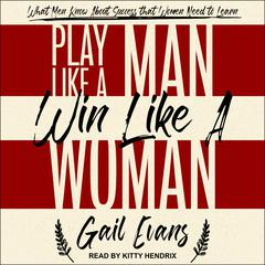Play Like a Man, Win Like a Woman by Gail Evans audiobook
