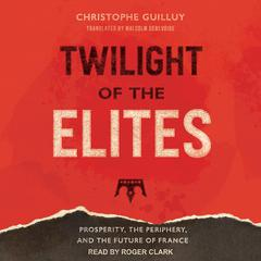 Twilight of the Elites by Christophe Guilluy audiobook