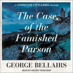 The Case of the Famished Parson by George Bellairs audiobook