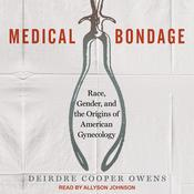 Medical Bondage by  Deirdre Cooper Owens audiobook