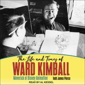The Life and Times of Ward Kimball by  Todd James Pierce audiobook