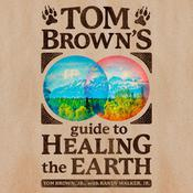 Tom Brown's Guide to Healing the Earth by  Tom Brown Jr. audiobook