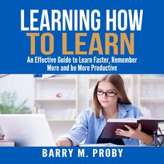 Learning How To Learn by Barry M. Proby audiobook