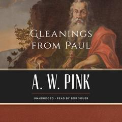 Gleanings from Paul by Arthur W. Pink audiobook