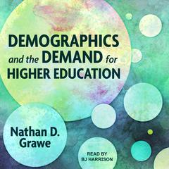 Demographics and the Demand for Higher Education by Nathan D. Grawe audiobook