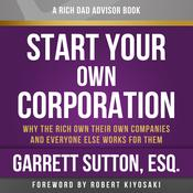Rich Dad Advisors: Start Your Own Corporation, 2nd Edition by  Garrett Sutton audiobook